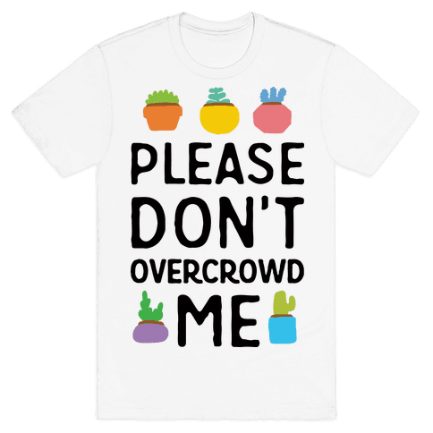 Please Don't Overcrowd Me Mens T-Shirt