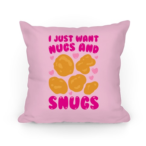 I Just Want Nugs and Snugs Pillow
