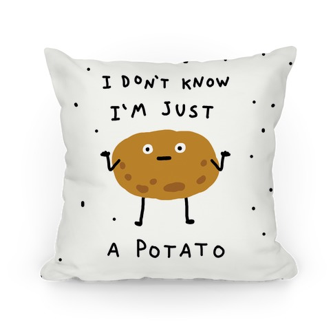I Don't Know I'm Just A Potato Pillow