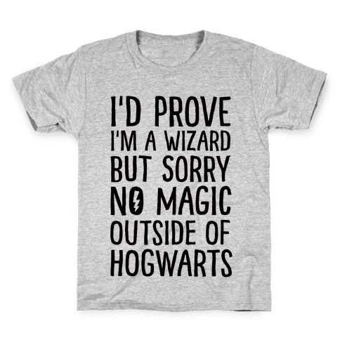 I'd Prove I'm A Wizard But Sorry No Magic Outside Of Hogwarts Kids T-Shirt