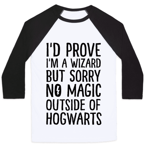 I'd Prove I'm A Wizard But Sorry No Magic Outside Of Hogwarts Baseball Tee