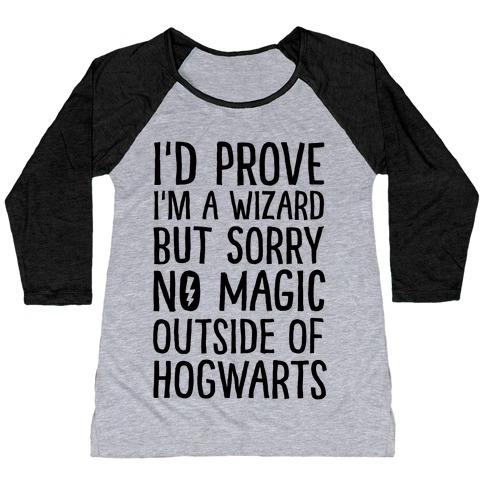 I'd Prove I'm A Wizard But Sorry No Magic Outside Of Hogwarts Baseball Tee
