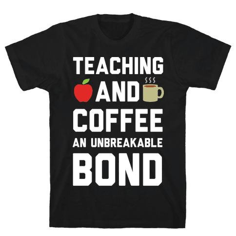 Teaching And Coffee An Unbreakable Bond Mens T-Shirt