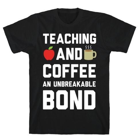 Teaching And Coffee An Unbreakable Bond T-Shirt