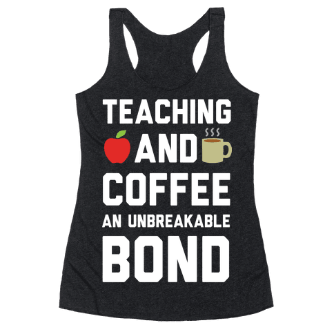 Teaching And Coffee An Unbreakable Bond Racerback Tank Top