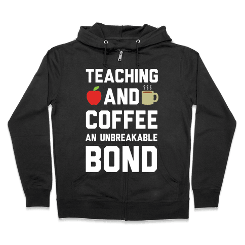 Teaching And Coffee An Unbreakable Bond Zip Hoodie