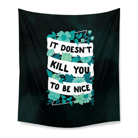 It Doesn't Kill You To Be Nice Tapestry