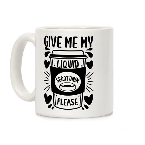 Give Me My Liquid Serotonin Please Coffee Mug