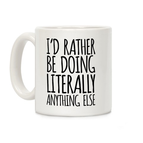 I'd Rather Be Doing LITERALLY Anything Else Coffee Mug