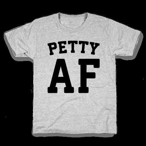 Petty Af Kids T-Shirt
