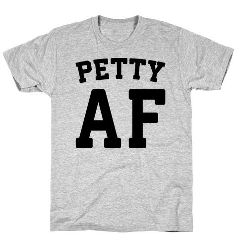 Petty Af T-Shirt