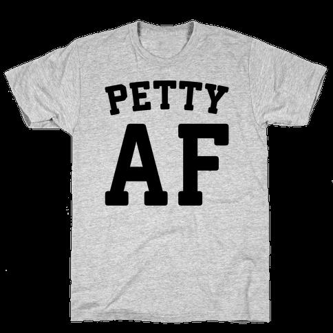 Petty Af Mens T-Shirt