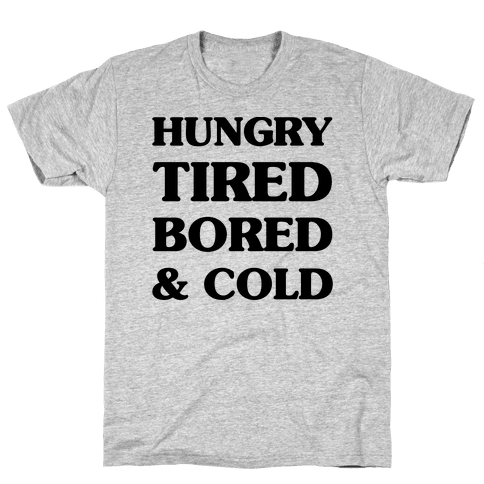 Hungry Tired Bored & Cold Mens T-Shirt