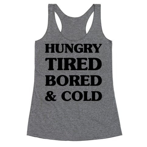 Hungry Tired Bored & Cold Racerback Tank Top