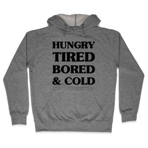Hungry Tired Bored & Cold Hooded Sweatshirt