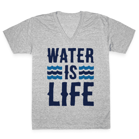 Water Is Life  V-Neck Tee Shirt