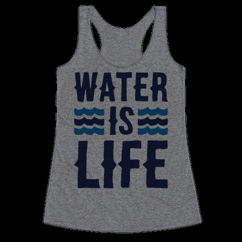 Water Is Life  Racerback Tank Top