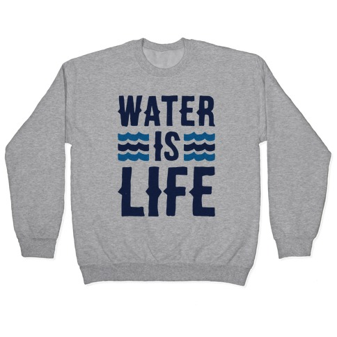 Water Is Life Pullover