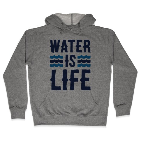 Water Is Life Hooded Sweatshirt