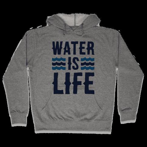 Water Is Life  Hooded Sweatshirt