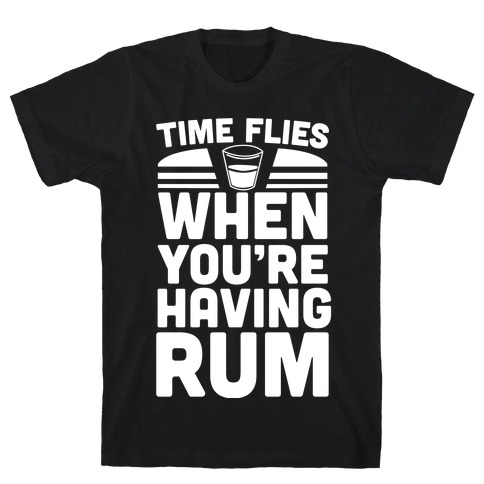 Time Flies When You're Having Rum  Mens T-Shirt