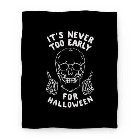 It's Never Too Early For Halloween Blanket