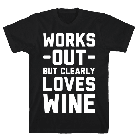 Works Out But Clearly Loves Wine Mens T-Shirt