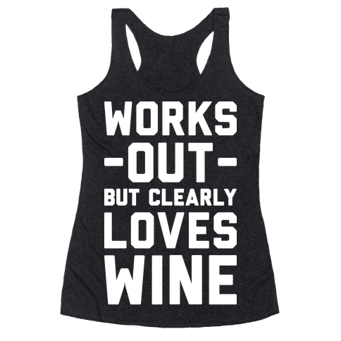 Works Out But Clearly Loves Wine Racerback Tank Top