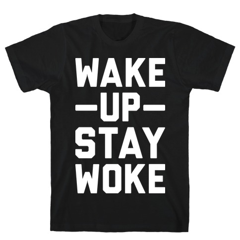 Wake Up Stay Woke T-Shirt
