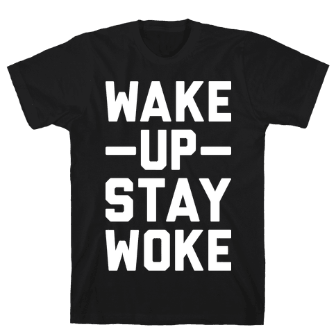 Wake Up Stay Woke Mens T-Shirt