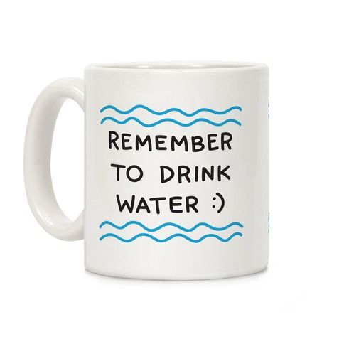 Remember To Drink Water Coffee Mug