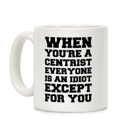 When You're a Centrist Coffee Mug