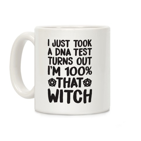 I Just Took A DNA Test Turns Out I'm 100% That Witch Coffee Mug
