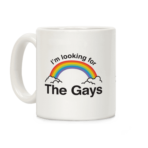 I'm Looking For The Gays Coffee Mug