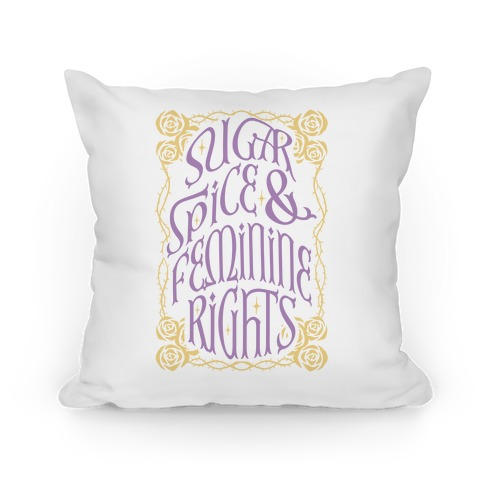 Sugar, Spice, and Feminine rights Pillow