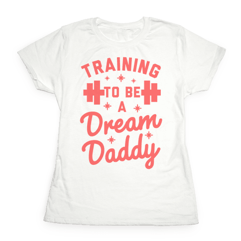 Training to be a Dream Daddy Womens T-Shirt