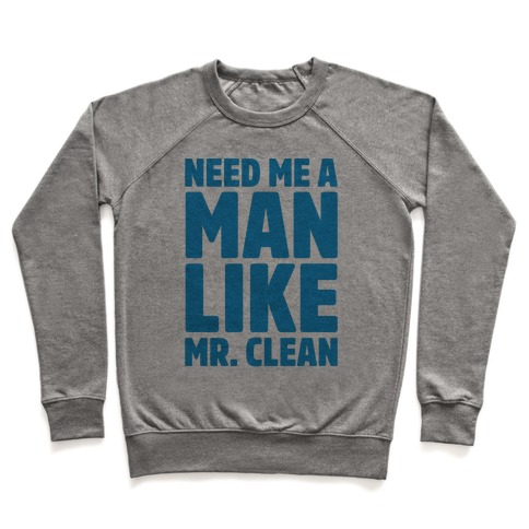 Need Me A Man Like Mr. Clean Parody Pullover