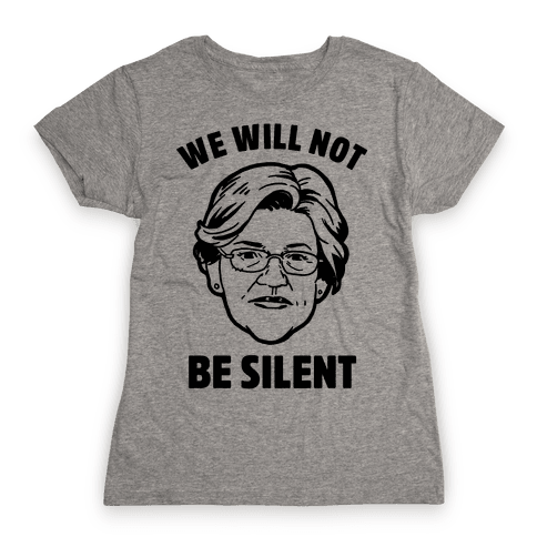 We Will Not Be Silent (Elizabeth Warren) Womens T-Shirt