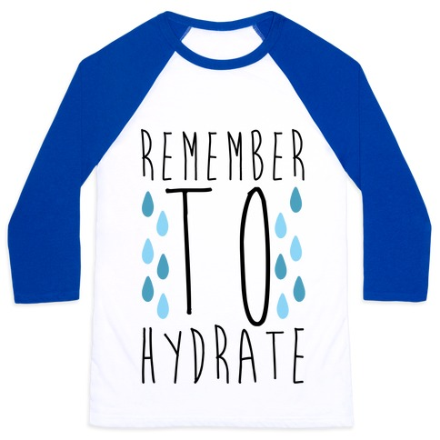 Remember to Hydrate Baseball Tee