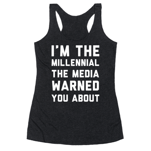 I'm the Millennial the Media Warned You About Racerback Tank Top