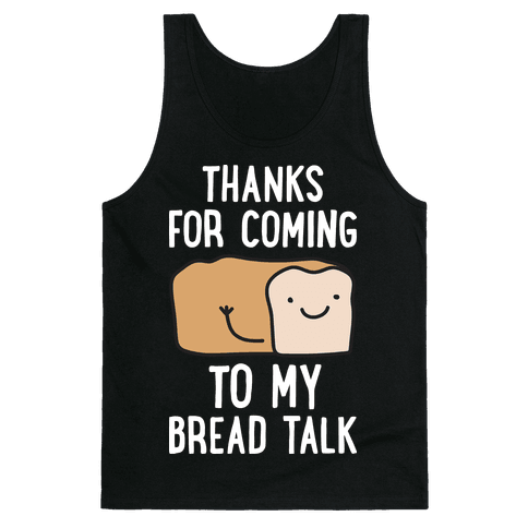 Thanks For Coming To My Bread Talk Tank Top