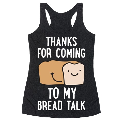 Thanks For Coming To My Bread Talk Racerback Tank Top
