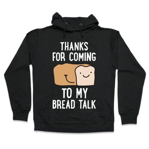 Thanks For Coming To My Bread Talk Hooded Sweatshirt