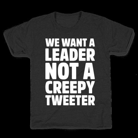 We Want A Leader Not A Creepy Tweeter White Print Kids T-Shirt