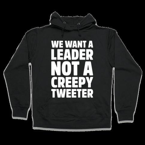 We Want A Leader Not A Creepy Tweeter White Print Hooded Sweatshirt
