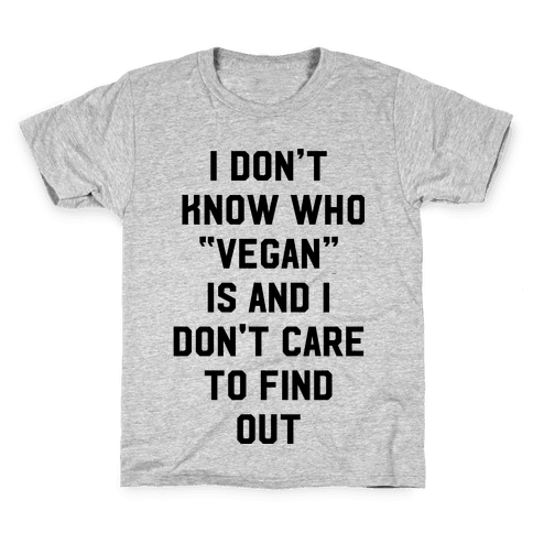 I Don't Know Who Vegan Is Kids T-Shirt