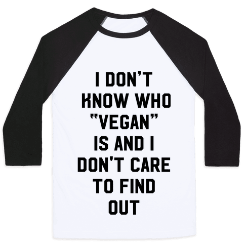 I Don't Know Who Vegan Is Baseball Tee