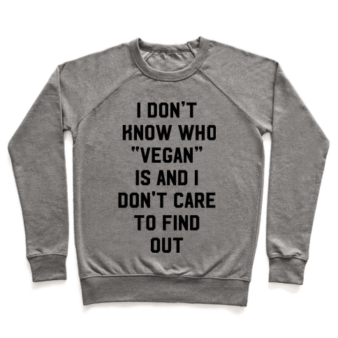 I Don't Know Who Vegan Is Pullover