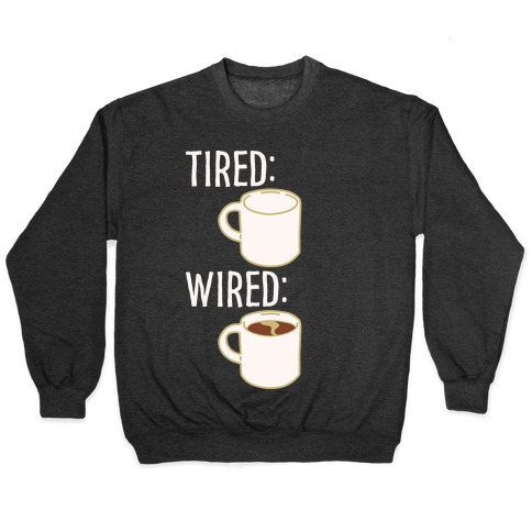 Tired and Wired Coffee Parody White Print Pullover