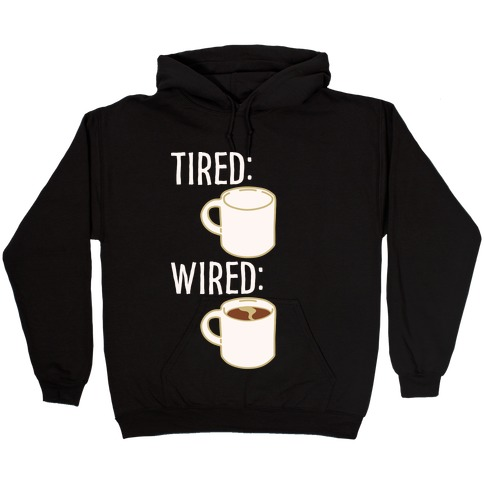 Tired and Wired Coffee Parody White Print Hooded Sweatshirt